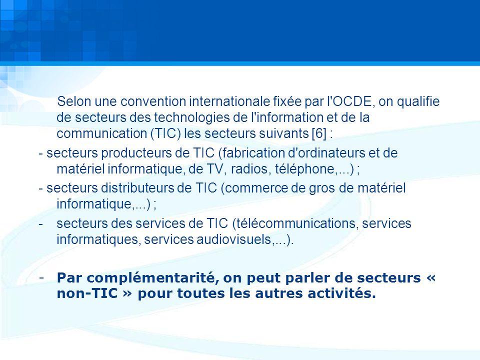 Selon une convention internationale fixée par l OCDE, on qualifie de secteurs des technologies de l information et de la communication (TIC) les secteurs suivants [6] :